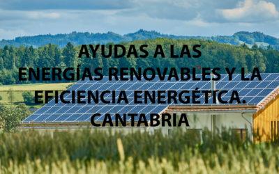 Subvenciones a las energías renovables y la eficiencia energética en Cantabria